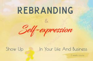 Rebranding And Self-expression Online Course-Show Up In Your Life And Business